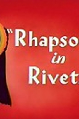 Rhapsody in Rivets( 1941 )